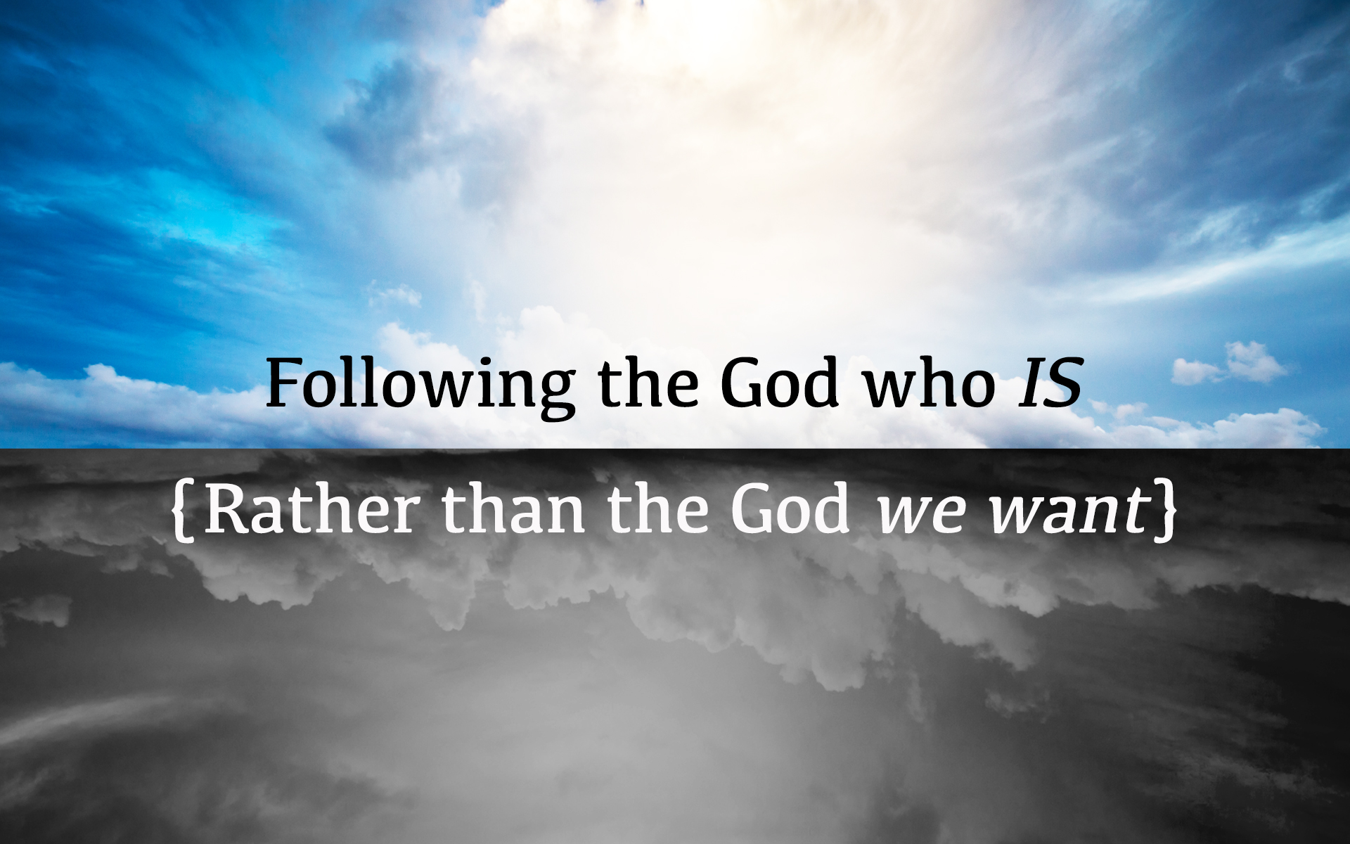 Following the God who is rather than the God we want.